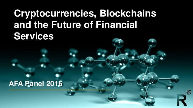 Private & Confidential AFA Panel 2016 Cryptocurrencies, Blockchains and the Future of Financial Services