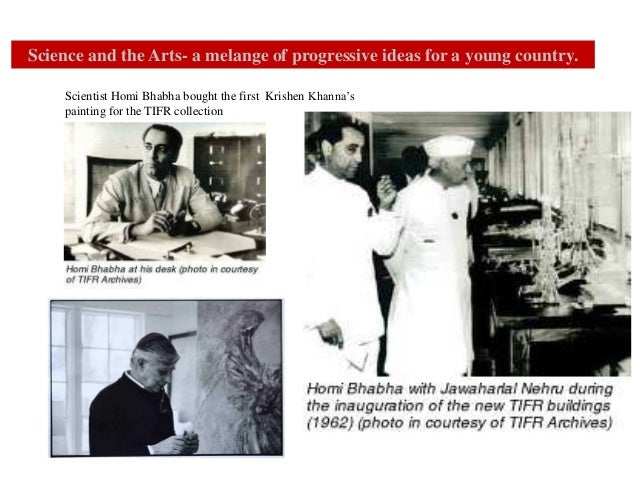 Science and the Arts- a melange of progressive ideas for a young country. Scientist Homi Bhabha bought the first Krishen K...