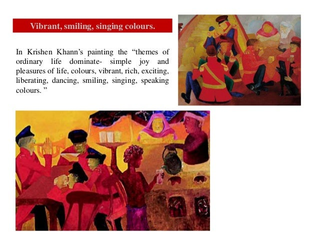 """In Krishen Khann's painting the """"themes of ordinary life dominate- simple joy and pleasures of life, colours, vibrant, ric..."""