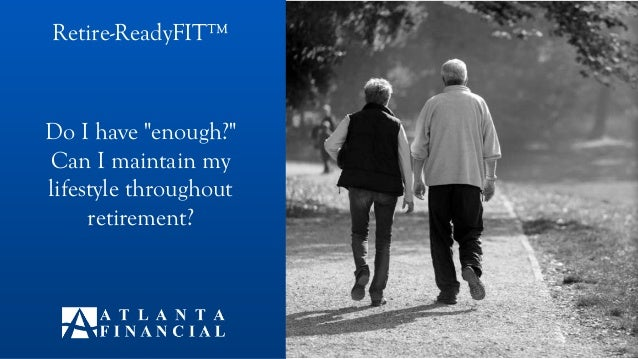 """Do I have """"enough?"""" Can I maintain my lifestyle throughout retirement? Retire-ReadyFIT™T™"""