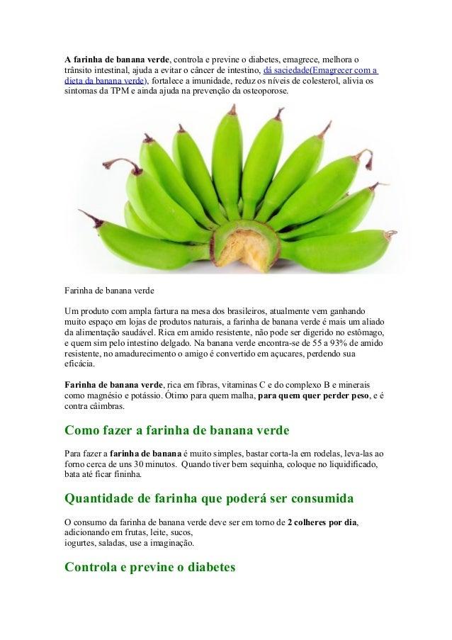A farinha de banana verde, controla e previne o diabetes, emagrece, melhora o trânsito intestinal, ajuda a evitar o câncer...