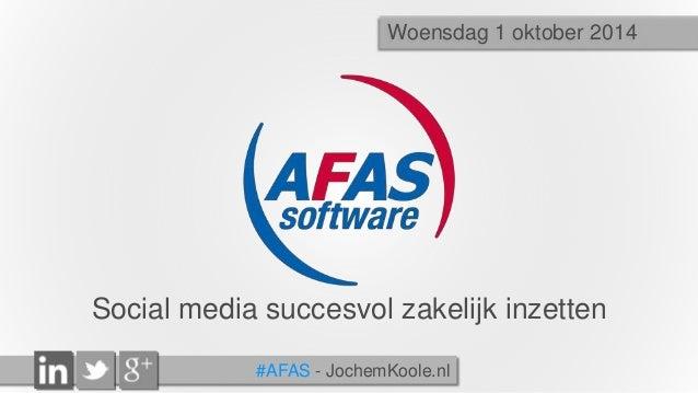 Woensdag 1 oktober 2014  Social media succesvol zakelijk inzetten  #AFAS - JochemKoole.nl