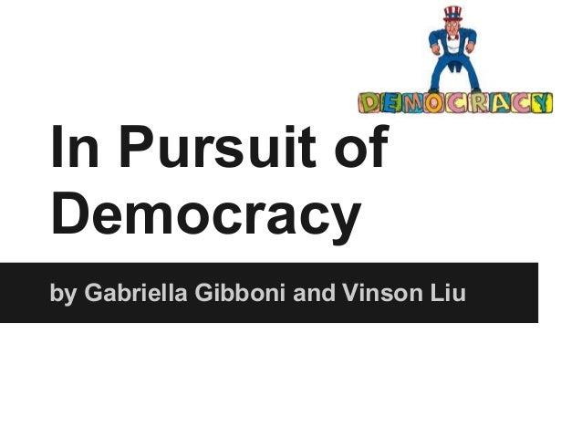 In Pursuit ofDemocracyby Gabriella Gibboni and Vinson Liu