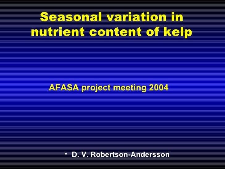 Seasonal variation in nutrient content of kelp AFASA project meeting 2004 <ul><li>D. V. Robertson-Andersson </li></ul>