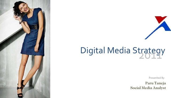 Digital Media Strategy Presented By 2011 Paru Taneja Social Media Analyst