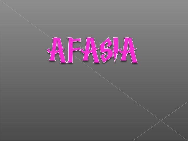  La afasia es un desorden del lenguajeproducido por daños en un área específicadel cerebro que controla la comprensión ye...