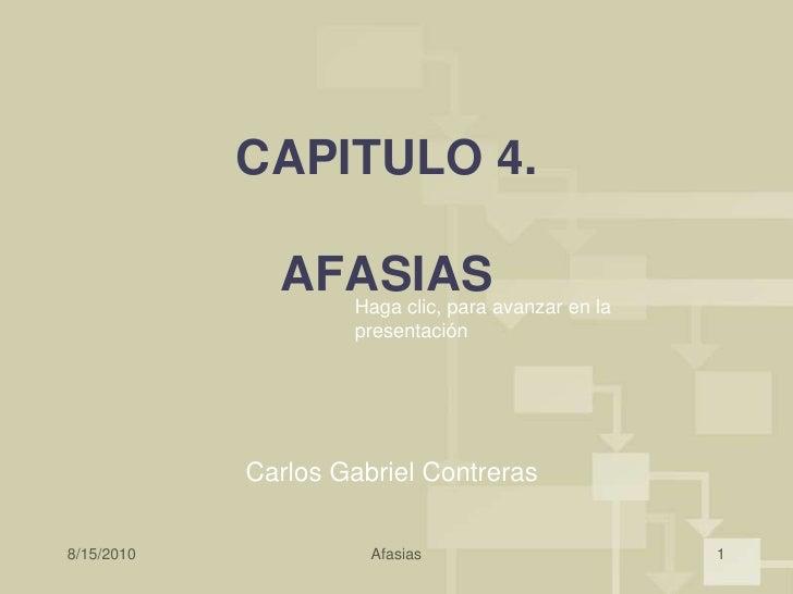 8/15/2010<br />Afasias<br />1<br />CAPITULO 4. AFASIAS<br />Haga clic, para avanzar en la presentación<br />Carlos Gabriel...