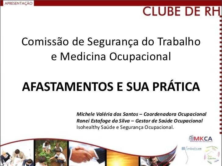 Comissão de Segurança do Trabalho     e Medicina OcupacionalAFASTAMENTOS E SUA PRÁTICA          Michele Valéria dos Santos...