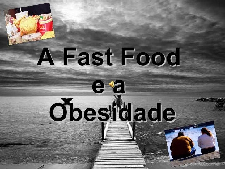 A Fast Food  e a  Obesidade