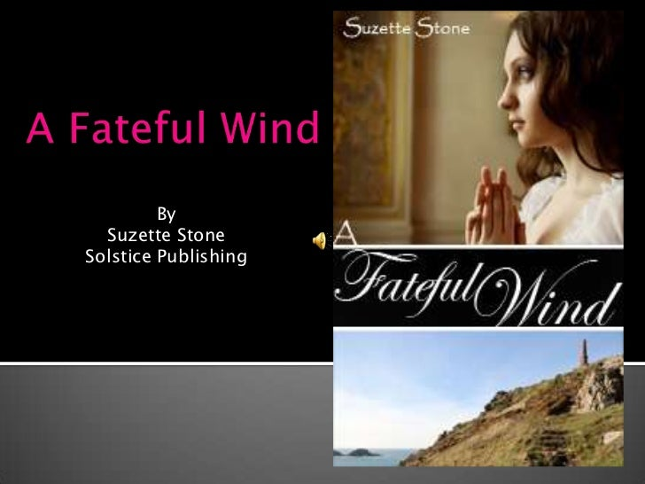 A Fateful Wind<br />By<br />Suzette Stone<br />Solstice Publishing<br />
