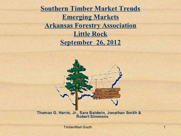 Southern Timber Market Trends       Emerging Markets  Arkansas Forestry Association           Little Rock       September ...