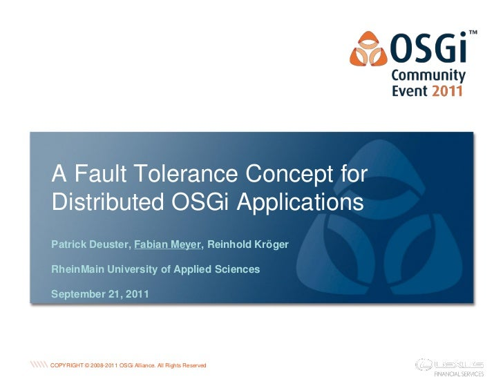 A Fault Tolerance Concept forDistributed OSGi ApplicationsPatrick Deuster, Fabian Meyer, Reinhold KrögerRheinMain Universi...