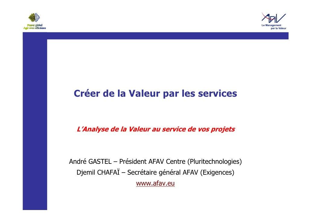 Créer de la Valeur par les services     L'Analyse de la Valeur au service de vos projets    André GASTEL – Président AFAV ...