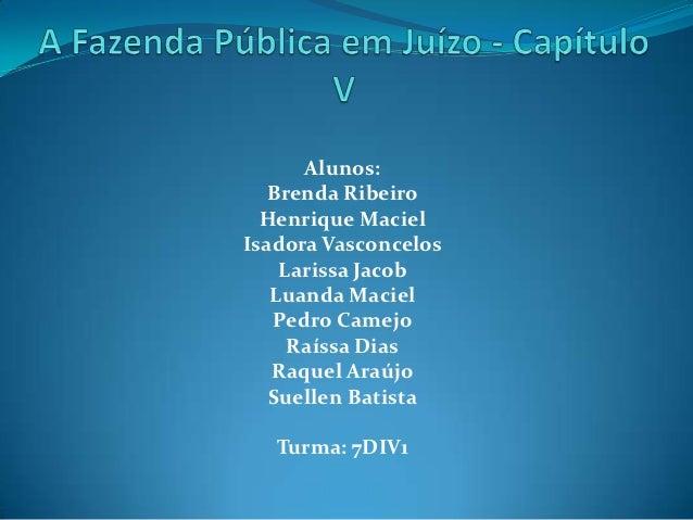 Alunos:   Brenda Ribeiro  Henrique MacielIsadora Vasconcelos    Larissa Jacob   Luanda Maciel   Pedro Camejo     Raíssa Di...