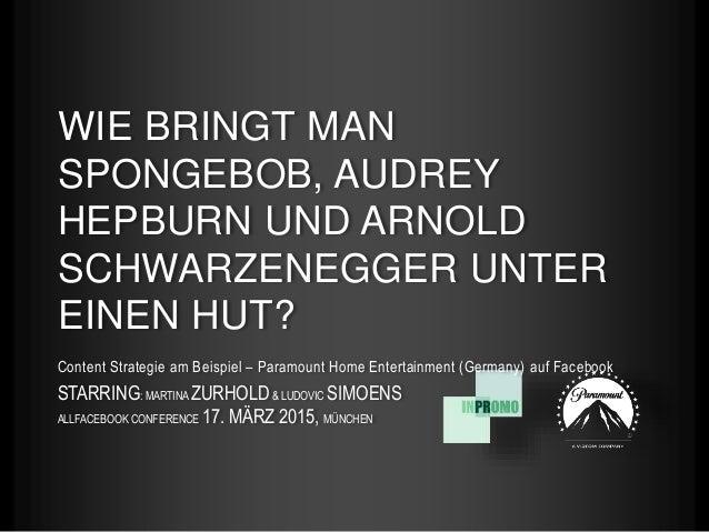 WIE BRINGT MAN SPONGEBOB, AUDREY HEPBURN UND ARNOLD SCHWARZENEGGER UNTER EINEN HUT? Content Strategie am Beispiel – Paramo...