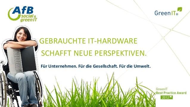 GEBRAUCHTE IT-HARDWARESCHAFFT NEUE PERSPEKTIVEN.Für Unternehmen. Für die Gesellschaft. Für die Umwelt.