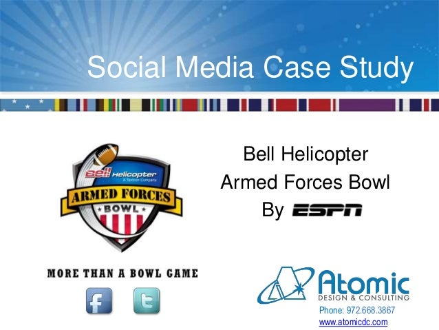 Social Media Case Study Bell Helicopter Armed Forces Bowl By Phone: 972.668.3867 www.atomicdc.com