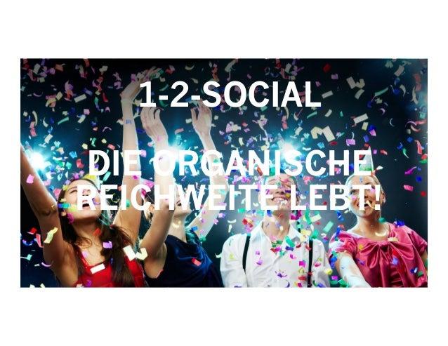 1 1-2-SOCIAL DIE ORGANISCHE REICHWEITE LEBT!