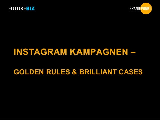 INSTAGRAM KAMPAGNEN – GOLDEN RULES & BRILLIANT CASES