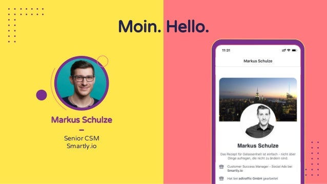 Markus Schulze – Senior CSM Smartly.io Moin. Hello.