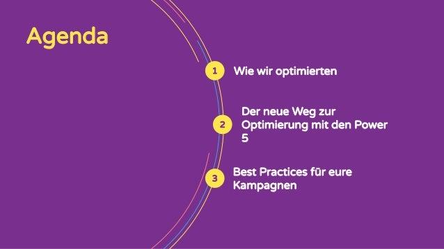Agenda Wie wir optimierten Best Practices für eure Kampagnen Der neue Weg zur Optimierung mit den Power 5 2 1 3
