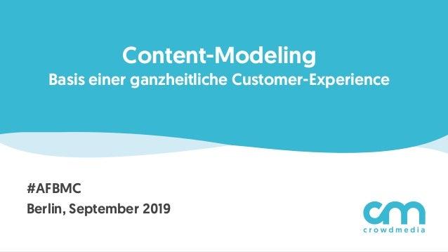 Content-Modeling Basis einer ganzheitliche Customer-Experience #AFBMC Berlin, September 2019