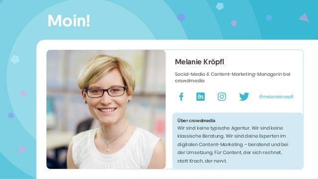 Moin! Melanie Kröpfl Social-Media & Content-Marketing-Managerin bei crowdmedia Über crowdmedia Wir sind keine typische Age...
