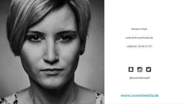 """Melanie Kröpfl melanie@crowdmedia.de +49(0)40 / 60 94 07 371 www.crowdmedia.de @melaniekroepfl """"#"""