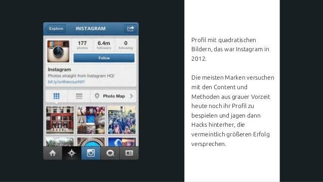 Profil mit quadratischen Bildern, das war Instagram in 2012. Die meisten Marken versuchen mit den Content und Methoden aus...