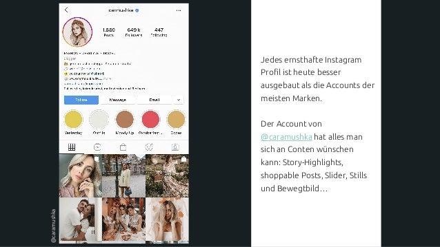 Jedes ernsthafte Instagram Profil ist heute besser ausgebaut als die Accounts der meisten Marken. Der Account von @caramus...