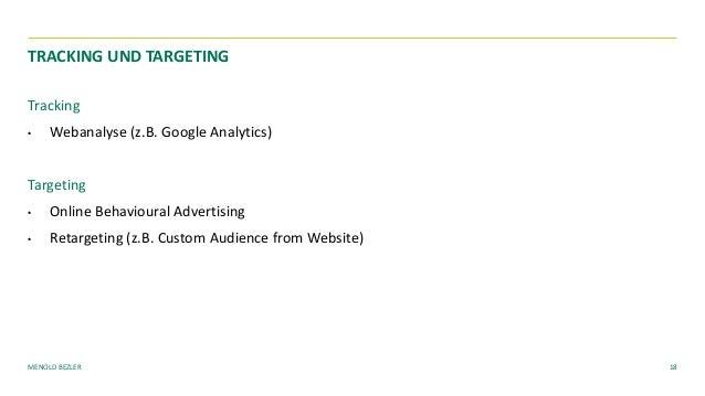 MENOLD BEZLER Tracking • Webanalyse (z.B. Google Analytics) Targeting • Online Behavioural Advertising • Retargeting (z.B....