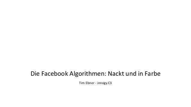 Die Facebook Algorithmen: Nackt und in Farbe Tim Ebner - innogy.C3