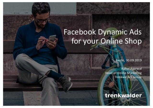 Facebook Dynamic Ads for your Online Shop Berlin, 30.09.2019 Rahul Agarwal Head of Online Marketing Trenkwalder Group