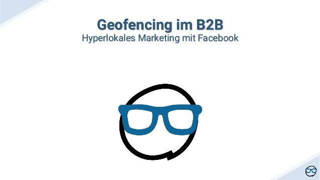 Geofencing im B2B Hyperlokales Marketing mit Facebook