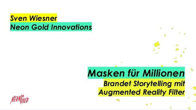 Masken für Millionen Brandet Storytelling mit Augmented Reality Filter Sven Wiesner Neon Gold Innovations