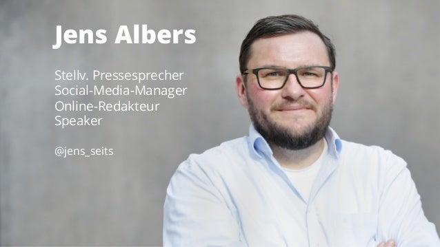 Jens Albers Stellv. Pressesprecher Social-Media-Manager Online-Redakteur Speaker @jens_seits