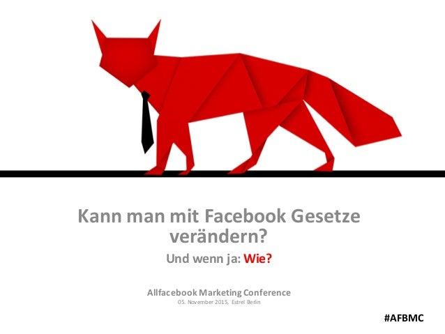 KannmanmitFacebookGesetze verändern? Undwennja:Wie? AllfacebookMarketingConference 05.November2015, EstrelB...