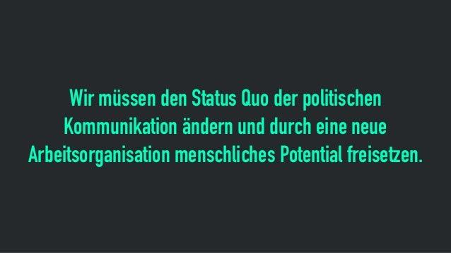Wir müssen den Status Quo der politischen Kommunikation ändern und durch eine neue Arbeitsorganisation menschliches Potent...