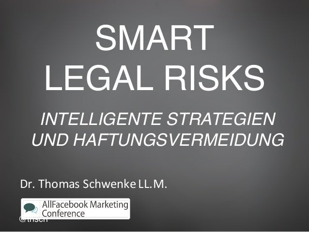 @thsch SMART LEGAL RISKS Dr.	Thomas	Schwenke	LL.M. INTELLIGENTE STRATEGIEN UND HAFTUNGSVERMEIDUNG