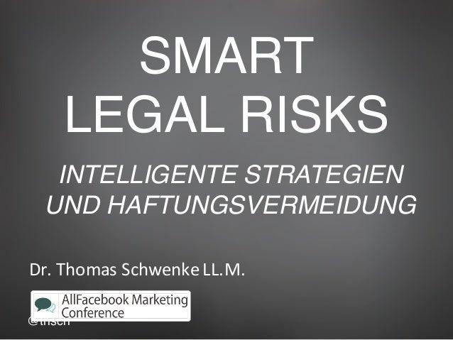 @thsch SMART LEGAL RISKS Dr.ThomasSchwenkeLL.M. INTELLIGENTE STRATEGIEN UND HAFTUNGSVERMEIDUNG