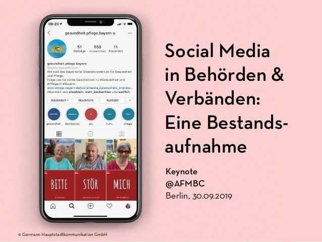 Social Media in Behörden & Verbänden: Eine Bestands- aufnahme Keynote @AFMBC Berlin, 30.09.2019 © Germann Hauptstadtkommun...
