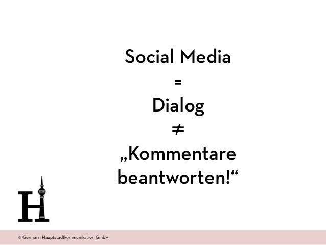 "© Amt 2.0 Akademie www.amtzweinull.com © Germann Hauptstadtkommunikation GmbH Social Media = Dialog ≠ ""Kommentare beantwor..."