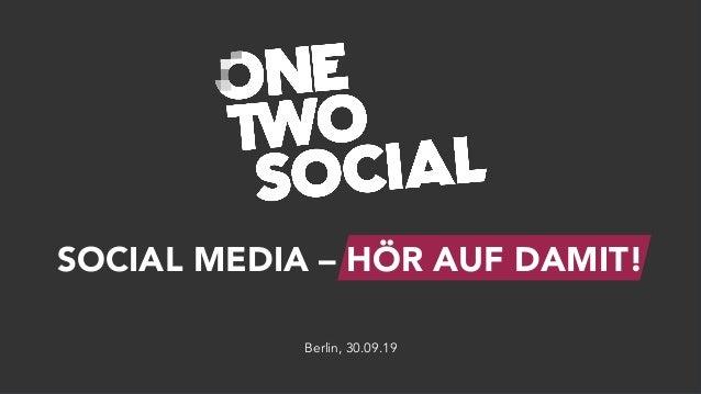 SOCIAL MEDIA – HÖR AUF DAMIT! Berlin, 30.09.19