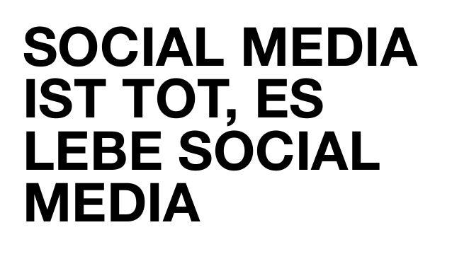 SOCIAL MEDIA IST TOT, ES LEBE SOCIAL MEDIA