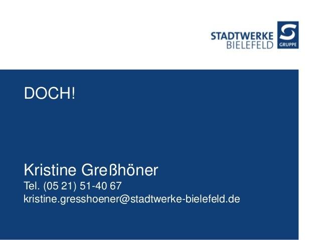 DOCH! Kristine Greßhöner Tel. (05 21) 51-40 67 kristine.gresshoener@stadtwerke-bielefeld.de