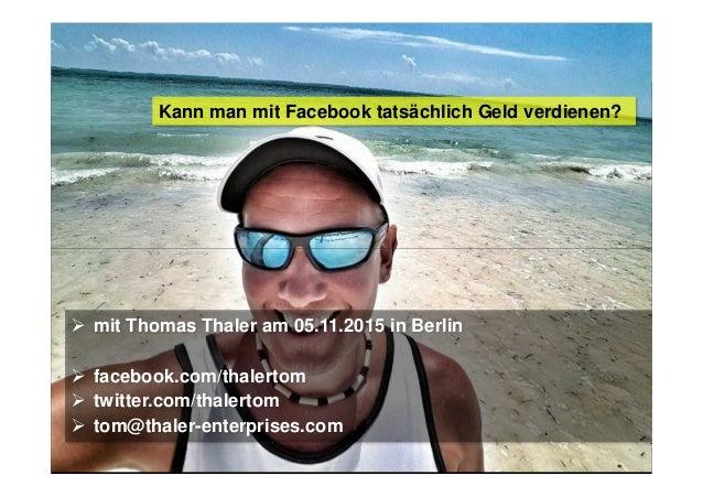 @thalertom Geld verdienen mit Facebook?! Kann man mit Facebook tatsächlich Geld verdienen? mit Thomas Thaler am 05.11.2015...