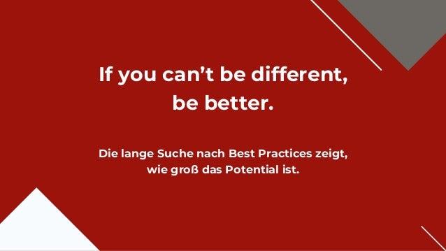 If you can't be different, be better. Die lange Suche nach Best Practices zeigt, wie groß das Potential ist.