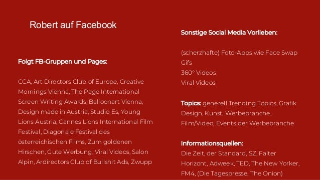 Robert auf Facebook Folgt FB-Gruppen und Pages: CCA, Art Directors Club of Europe, Creative Mornings Vienna, The Page Inte...