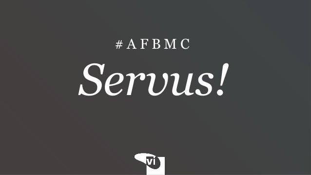 # A F B M C Servus!
