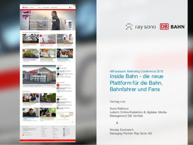 AllFacebook Marketing Conference 2015 Inside Bahn - die neue Plattform für die Bahn, Bahnfahrer und Fans Vortrag von: Svea...
